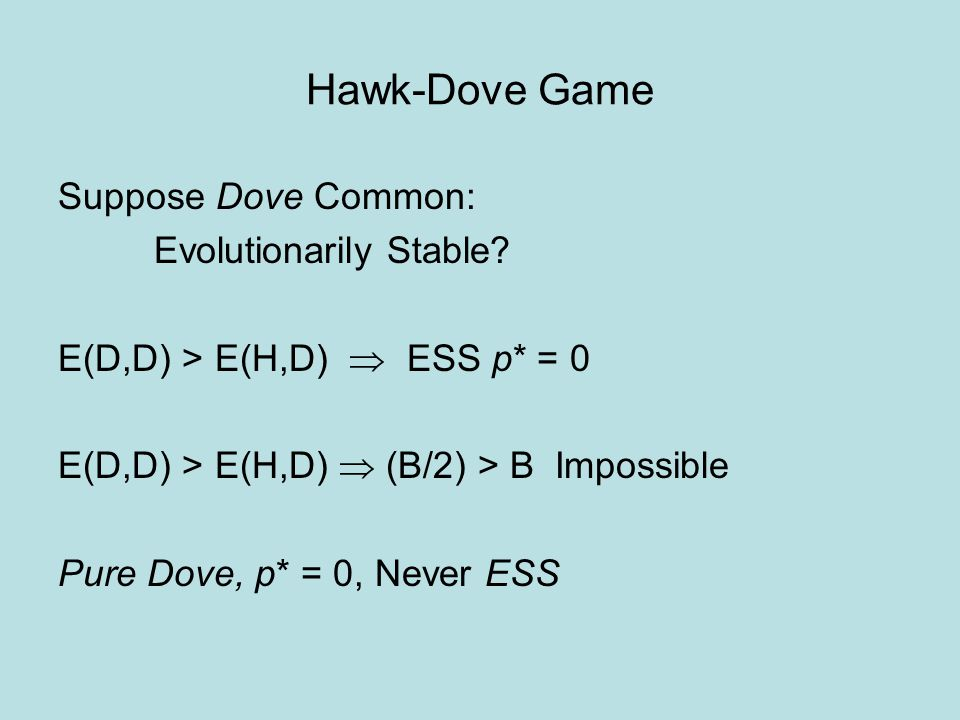 Hawk-Dove Game Suppose Dove Common: Evolutionarily Stable.