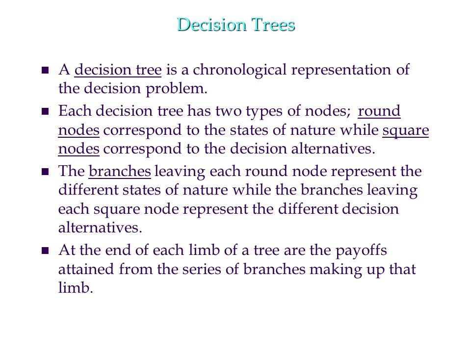 Decision Trees n n A decision tree is a chronological representation of the decision problem.