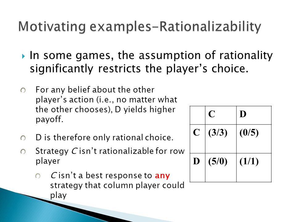  In some games, the assumption of rationality significantly restricts the player's choice.