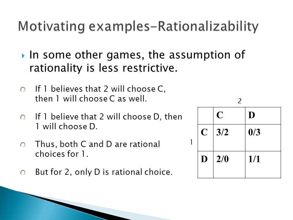  In some other games, the assumption of rationality is less restrictive.