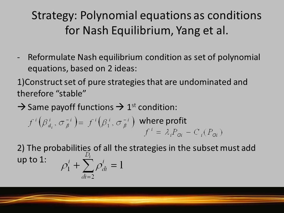 Strategy: Polynomial equations as conditions for Nash Equilibrium, Yang et al. -Reformulate Nash equilibrium condition as set of polynomial equations,