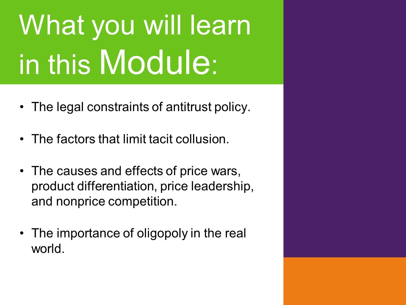 What you will learn in this Module : The legal constraints of antitrust policy. The factors that limit tacit collusion. The causes and effects of pric