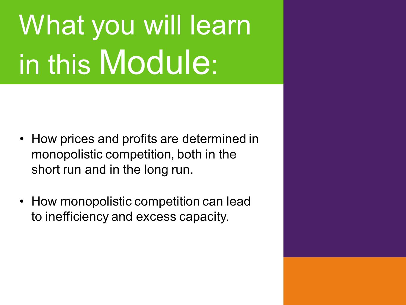 What you will learn in this Module : How prices and profits are determined in monopolistic competition, both in the short run and in the long run. How