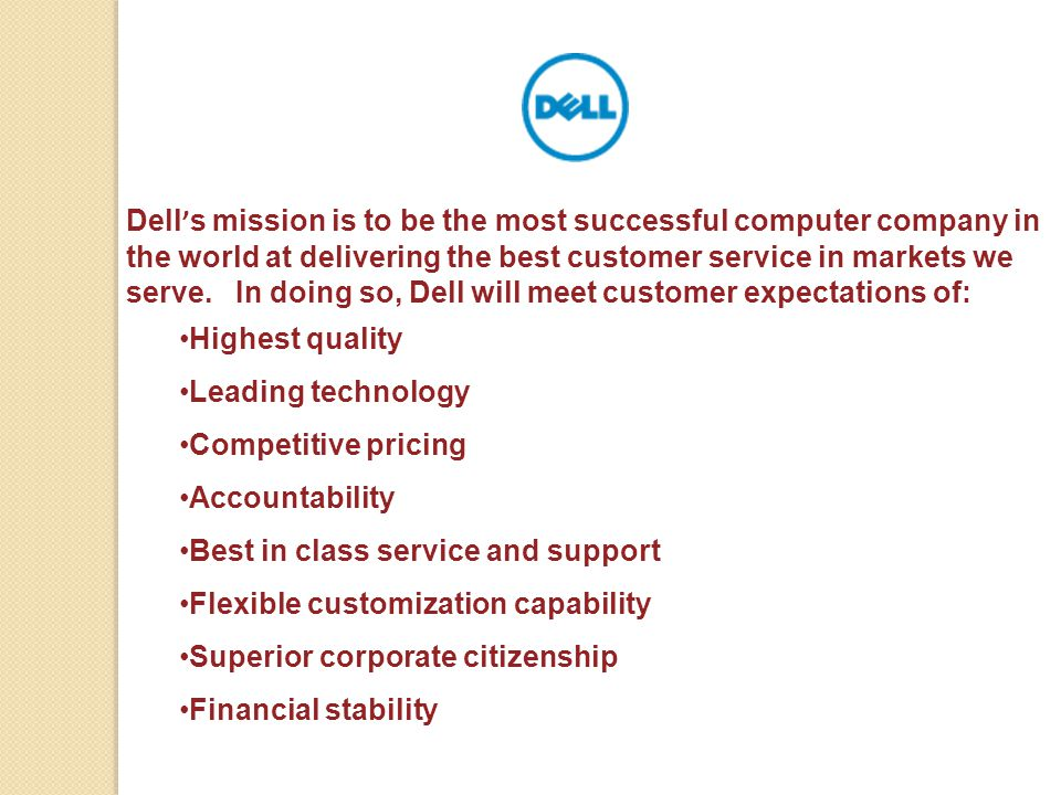 Dell ' s mission is to be the most successful computer company in the world at delivering the best customer service in markets we serve. In doing so,