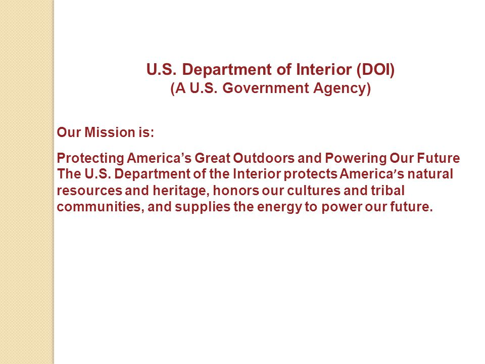 U.S. Department of Interior (DOI) (A U.S. Government Agency) Our Mission is: Protecting America's Great Outdoors and Powering Our Future The U.S. Depa