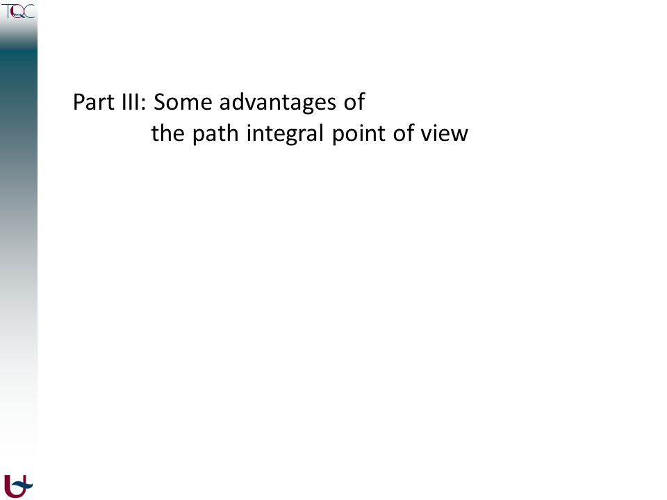Part III: Some advantages of the path integral point of view