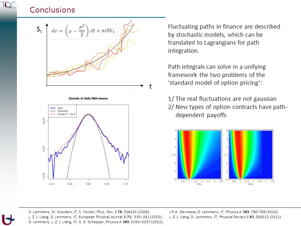 Conclusions t StSt Fluctuating paths in finance are described by stochastic models, which can be translated to Lagrangians for path integration. Path