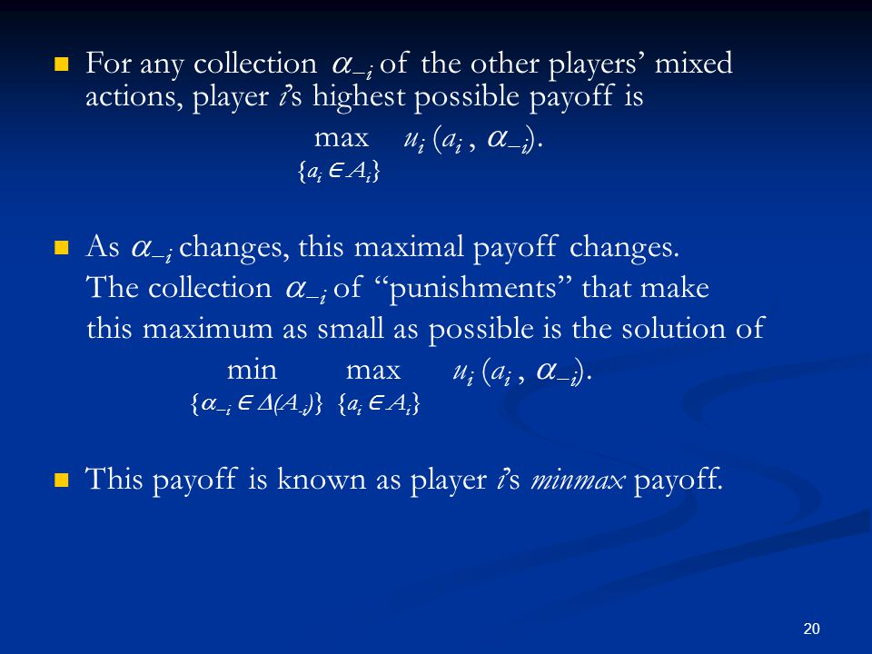 For any collection  −i of the other players' mixed actions, player i's highest possible payoff is max u i (a i,  −i ). {a i ∈ A i } As  −i changes,