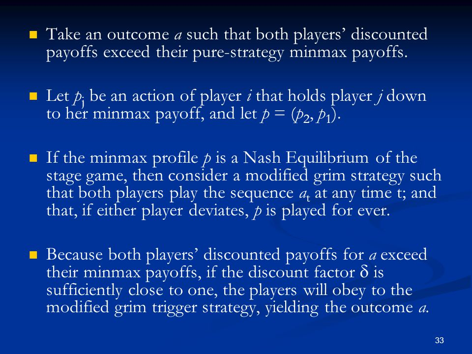 Take an outcome a such that both players' discounted payoffs exceed their pure-strategy minmax payoffs. Let p j be an action of player i that holds pl
