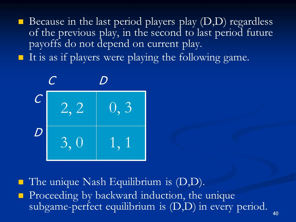 Because in the last period players play (D,D) regardless of the previous play, in the second to last period future payoffs do not depend on current pl