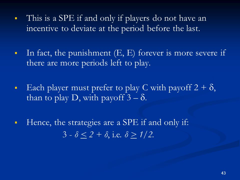  This is a SPE if and only if players do not have an incentive to deviate at the period before the last.  In fact, the punishment (E, E) forever is