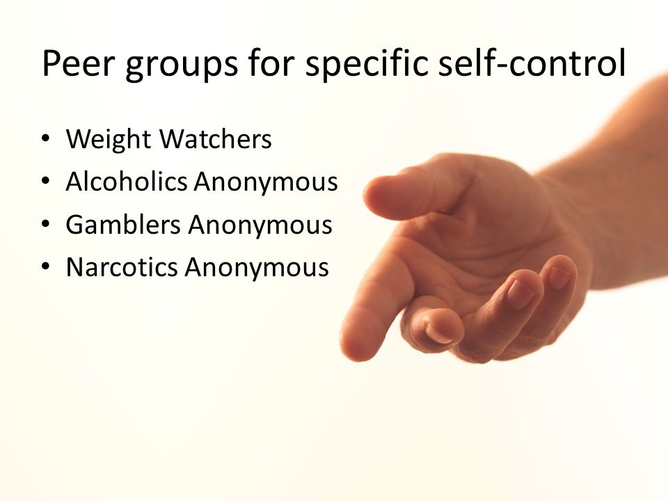 Peer groups for specific self-control Weight Watchers Alcoholics Anonymous Gamblers Anonymous Narcotics Anonymous