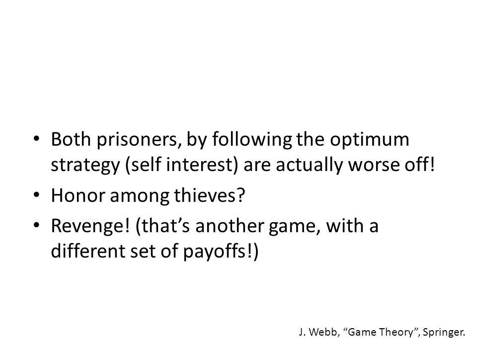 Both prisoners, by following the optimum strategy (self interest) are actually worse off.
