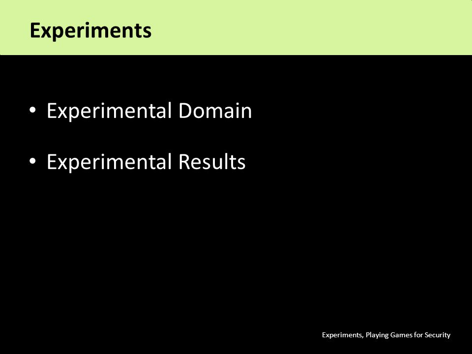 Experiments, Playing Games for Security Experimental Domain Experimental Results Experiments