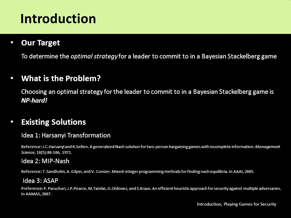 Our Target To determine the optimal strategy for a leader to commit to in a Bayesian Stackelberg game What is the Problem.