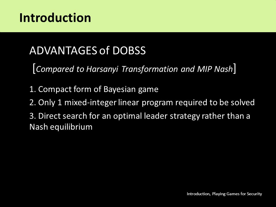 ADVANTAGES of DOBSS [ Compared to Harsanyi Transformation and MIP Nash ] 1.