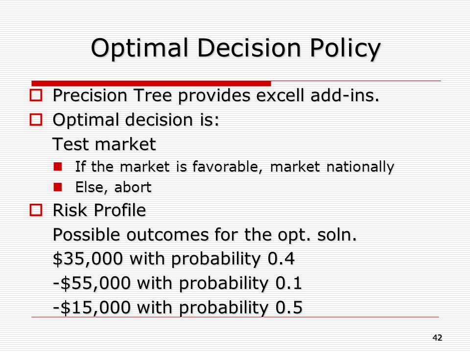 Optimal Decision Policy  Precision Tree provides excell add-ins.  Optimal decision is: Test market If the market is favorable, market nationally If