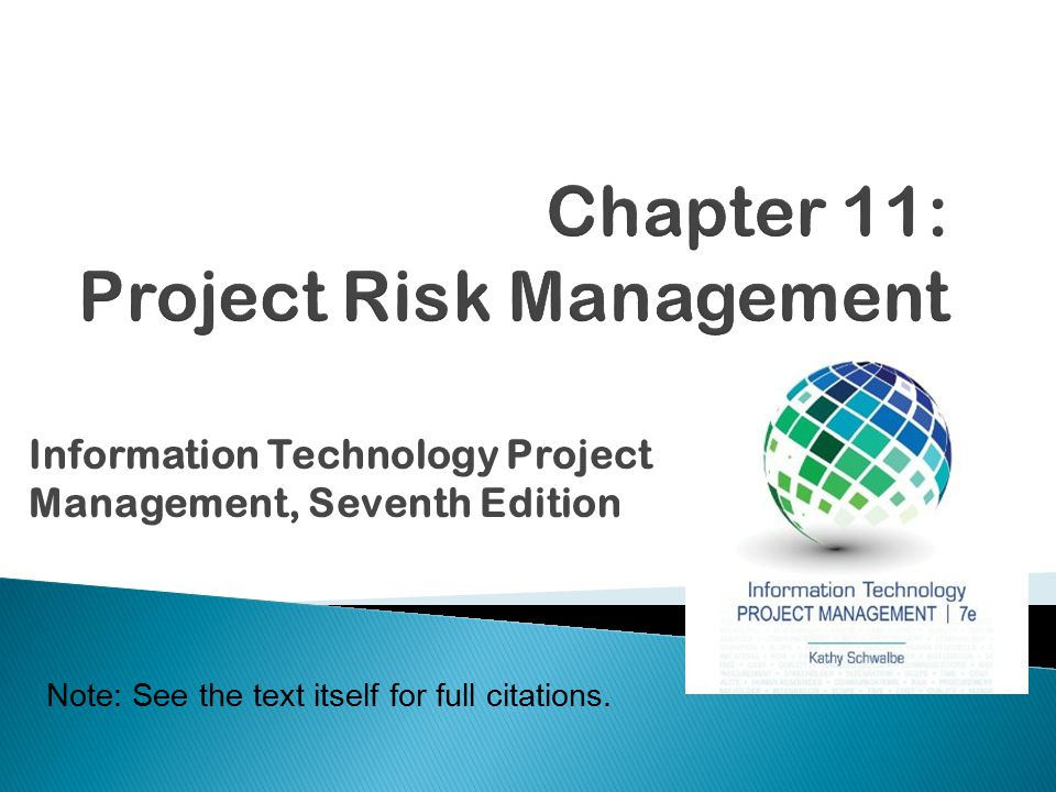 Copyright 2014  A dictionary definition of risk is the possibility of loss or injury  Negative risk involves understanding potential problems that might occur in the project and how they might impede project success  Negative risk management is like a form of insurance; it is an investment Information Technology Project Management, Seventh Edition2