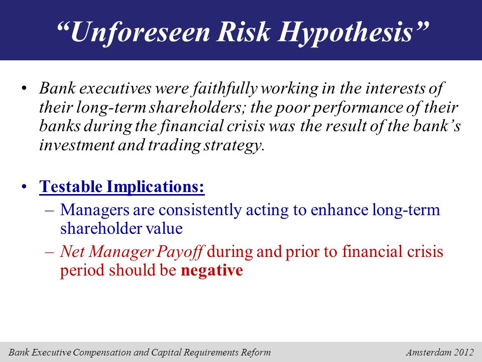 "Bank Executive Compensation and Capital Requirements Reform Amsterdam 2012 ""Unforeseen Risk Hypothesis"" Bank executives were faithfully working in the"