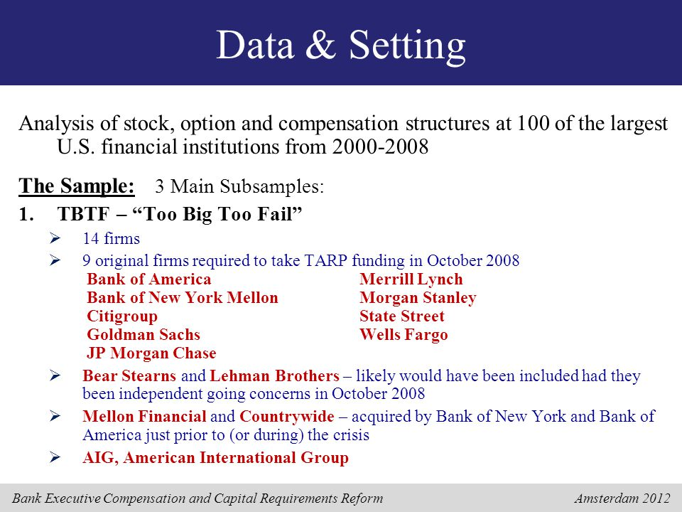 Bank Executive Compensation and Capital Requirements Reform Amsterdam 2012 Data & Setting Analysis of stock, option and compensation structures at 100 of the largest U.S.