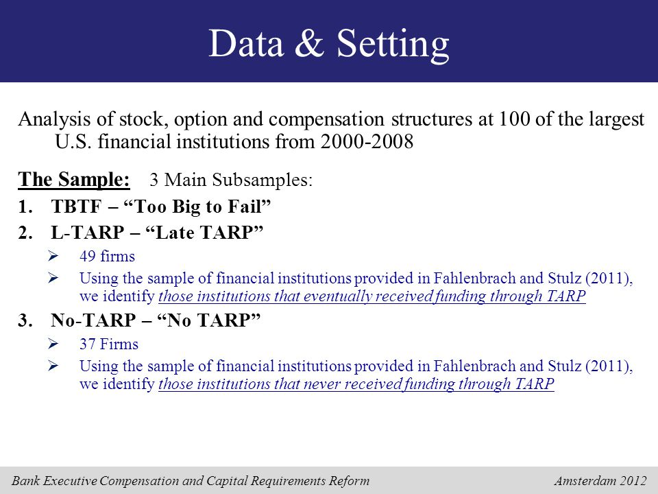 Bank Executive Compensation and Capital Requirements Reform Amsterdam 2012 Data & Setting Analysis of stock, option and compensation structures at 100