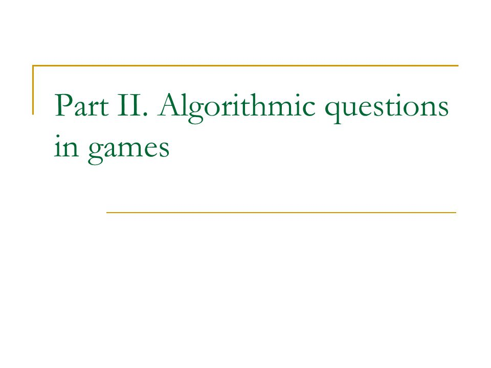 Part II. Algorithmic questions in games