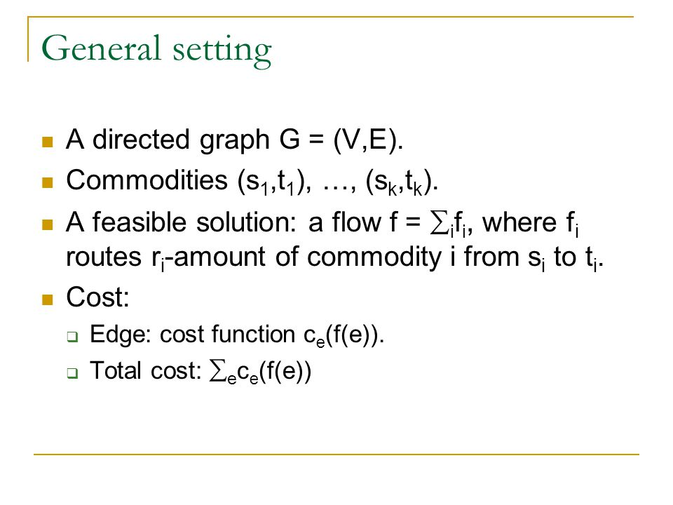General setting A directed graph G = (V,E). Commodities (s 1,t 1 ), …, (s k,t k ).