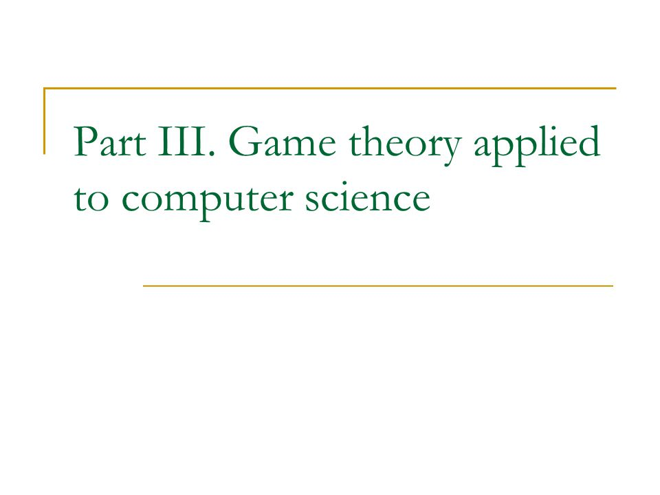 Part III. Game theory applied to computer science