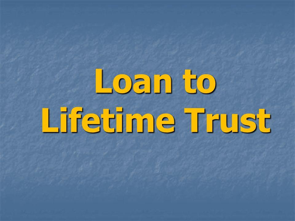 Loan to Lifetime Trust