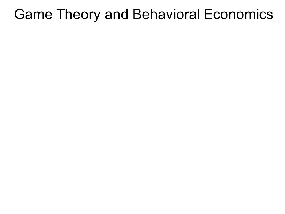 Game Theory and Behavioral Economics