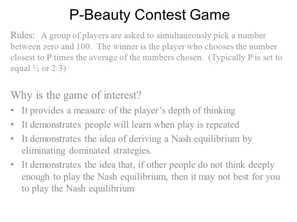 P-Beauty Contest Game Rules: A group of players are asked to simultaneously pick a number between zero and 100.