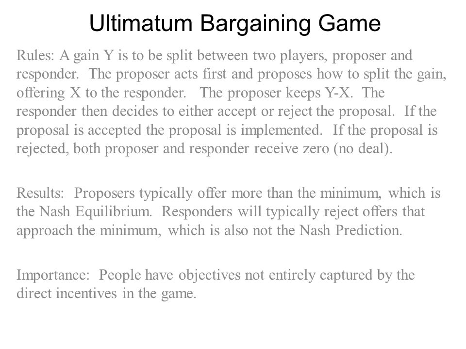 Ultimatum Bargaining Game Rules: A gain Y is to be split between two players, proposer and responder.