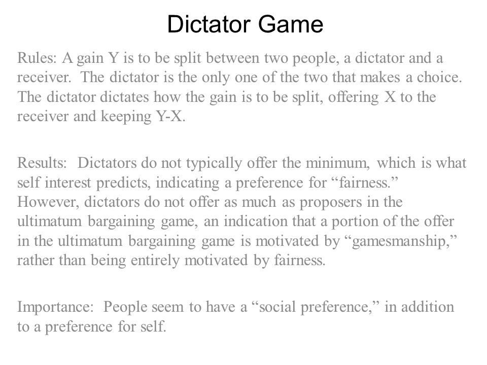 Dictator Game Rules: A gain Y is to be split between two people, a dictator and a receiver.
