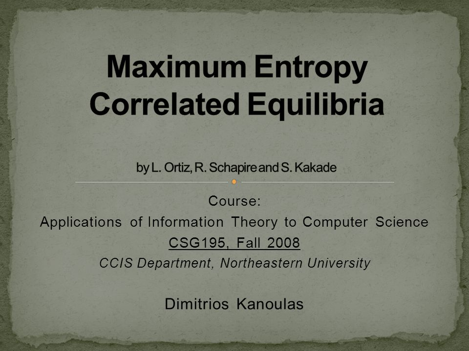 Course: Applications of Information Theory to Computer Science CSG195, Fall 2008 CCIS Department, Northeastern University Dimitrios Kanoulas
