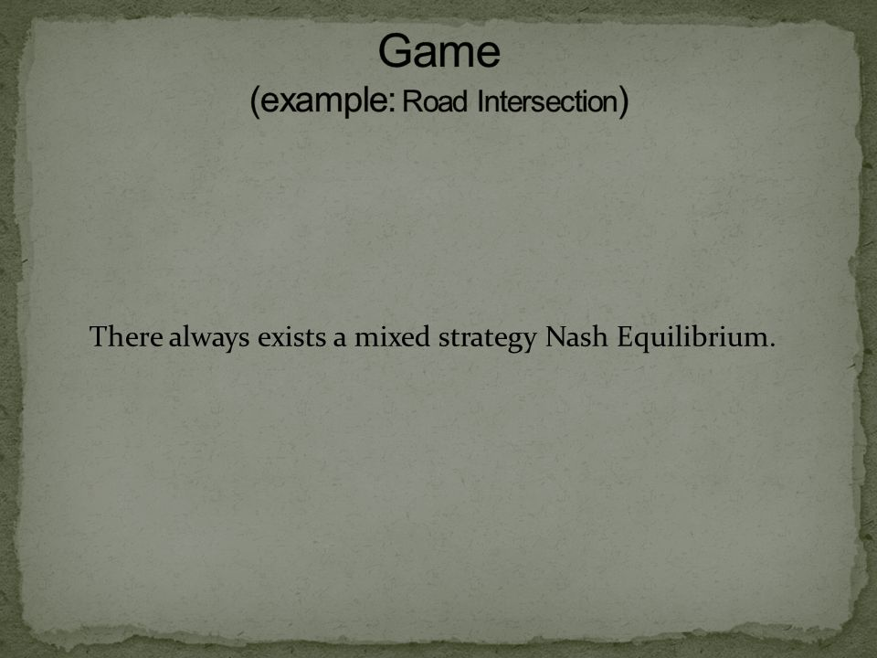 There always exists a mixed strategy Nash Equilibrium.