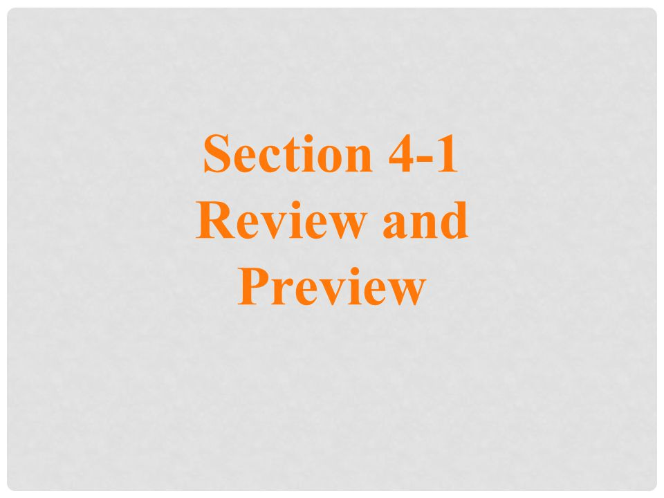 Section 4-1 Review and Preview