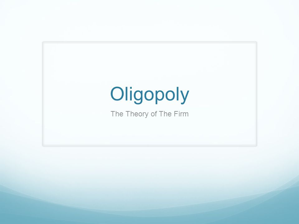 Oligopoly The Theory of The Firm