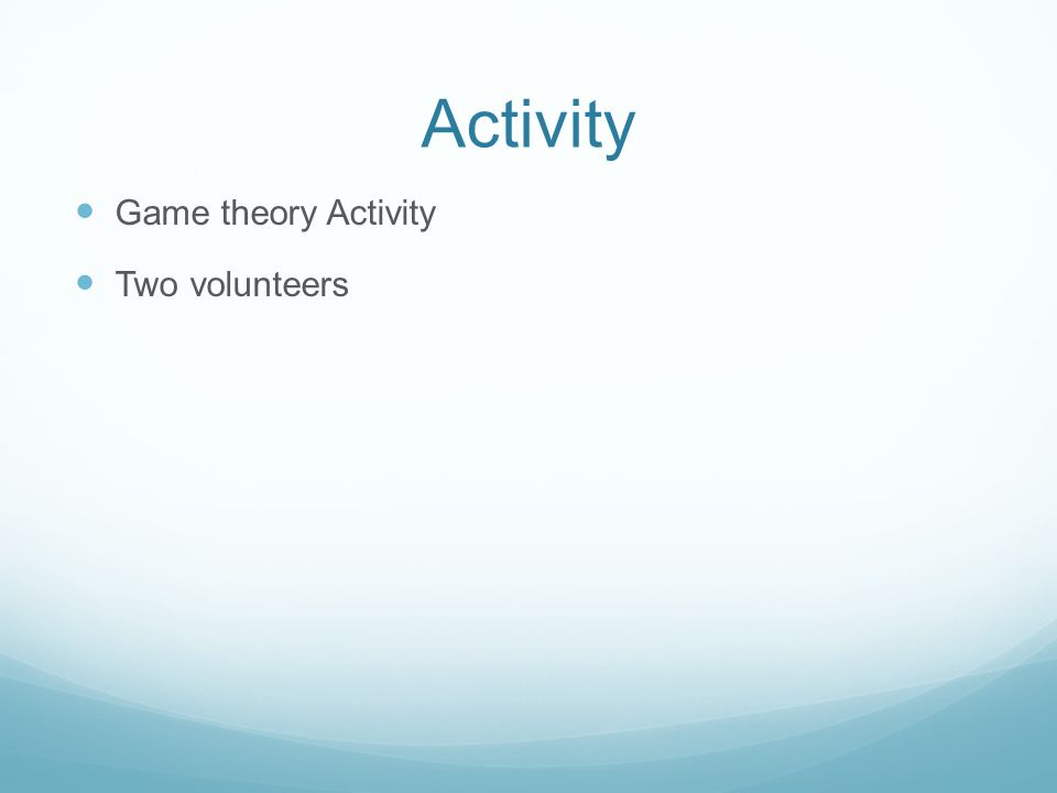 Activity Game theory Activity Two volunteers