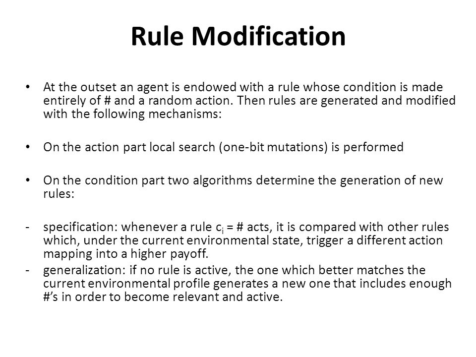 Rule Modification At the outset an agent is endowed with a rule whose condition is made entirely of # and a random action.