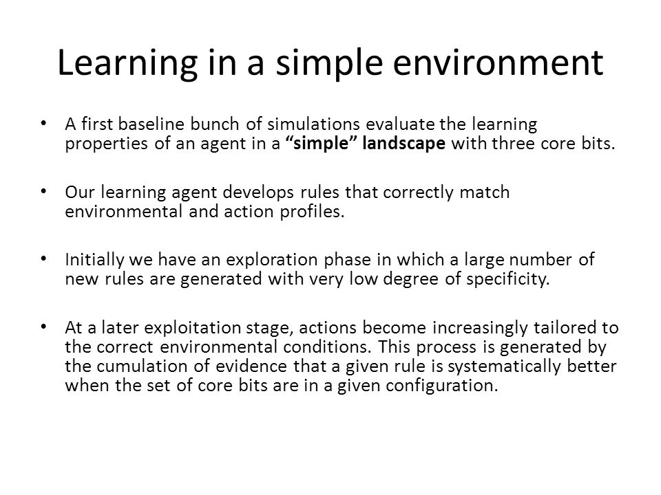 Learning in a simple environment A first baseline bunch of simulations evaluate the learning properties of an agent in a simple landscape with three core bits.