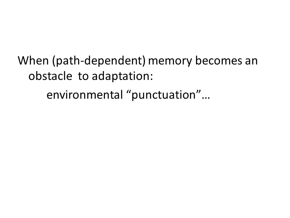 When (path-dependent) memory becomes an obstacle to adaptation: environmental punctuation …