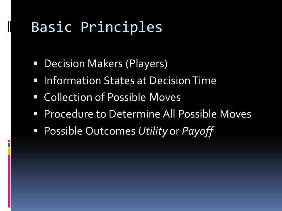 Decision Makers (Players)  Two Ways Players Make Moves  Chance  Choice  These affect either  State of Perfect Information  State of Imperfect Information  Rules Limit and Determine Moves and Outcome