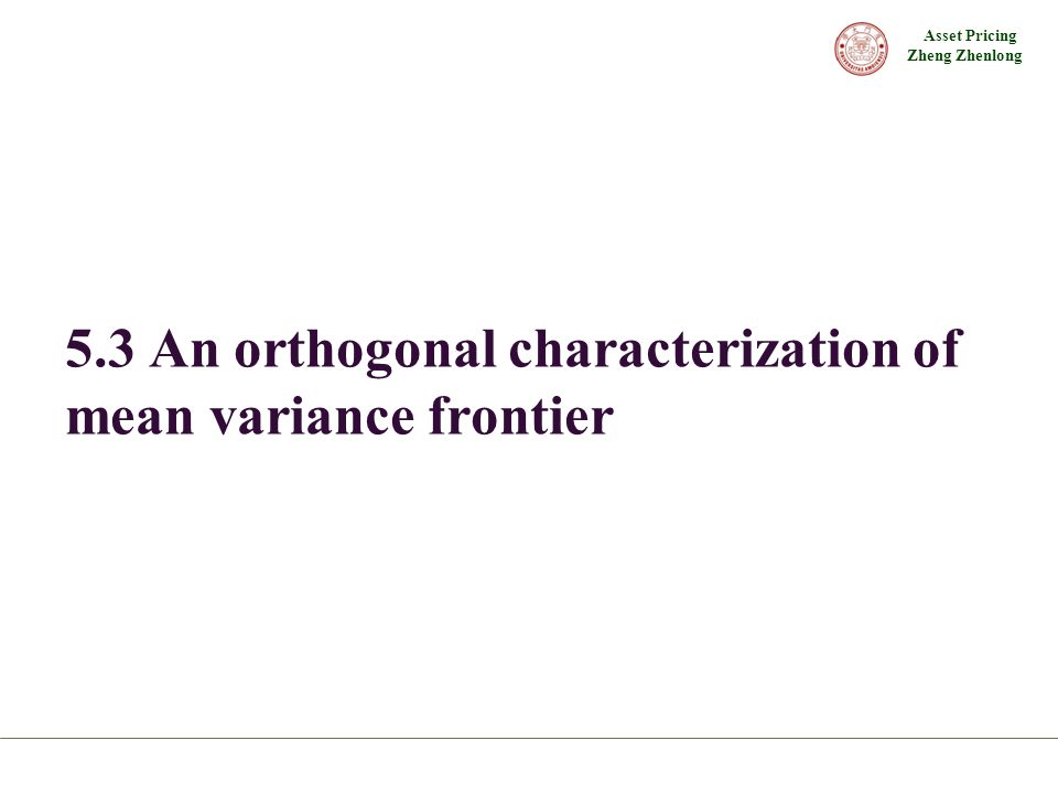 Asset Pricing Zheng Zhenlong 5.3 An orthogonal characterization of mean variance frontier