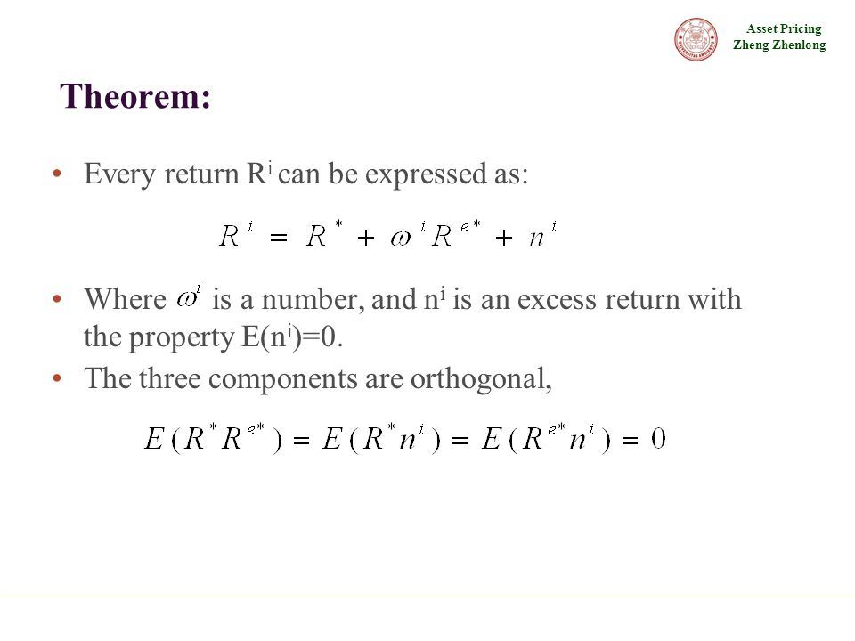 Asset Pricing Zheng Zhenlong Theorem: Every return R i can be expressed as: Where is a number, and n i is an excess return with the property E(n i )=0.