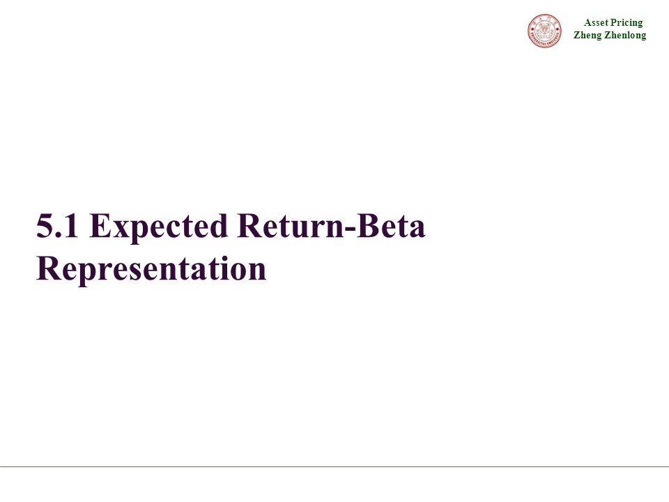 Asset Pricing Zheng Zhenlong 5.1 Expected Return-Beta Representation