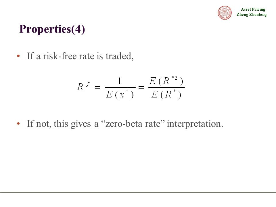 Asset Pricing Zheng Zhenlong Properties(4) If a risk-free rate is traded, If not, this gives a zero-beta rate interpretation.