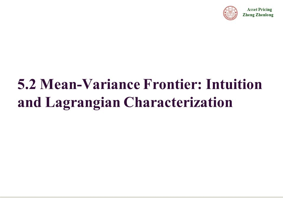 Asset Pricing Zheng Zhenlong 5.2 Mean-Variance Frontier: Intuition and Lagrangian Characterization