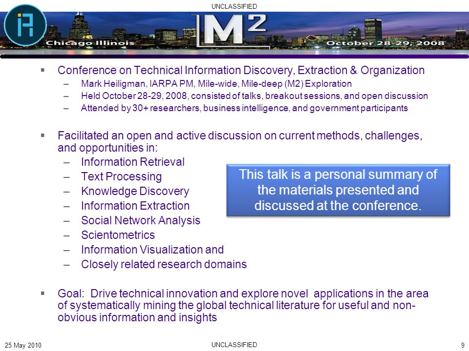 UNCLASSIFIED  Conference on Technical Information Discovery, Extraction & Organization –Mark Heiligman, IARPA PM, Mile-wide, Mile-deep (M2) Explorati