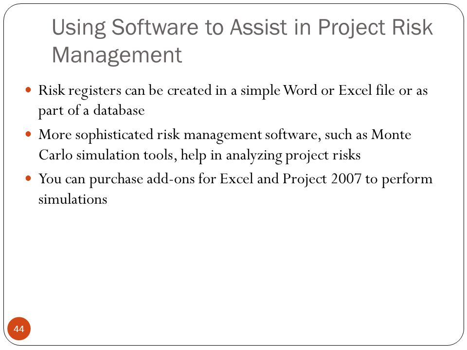 Using Software to Assist in Project Risk Management 44 Risk registers can be created in a simple Word or Excel file or as part of a database More soph