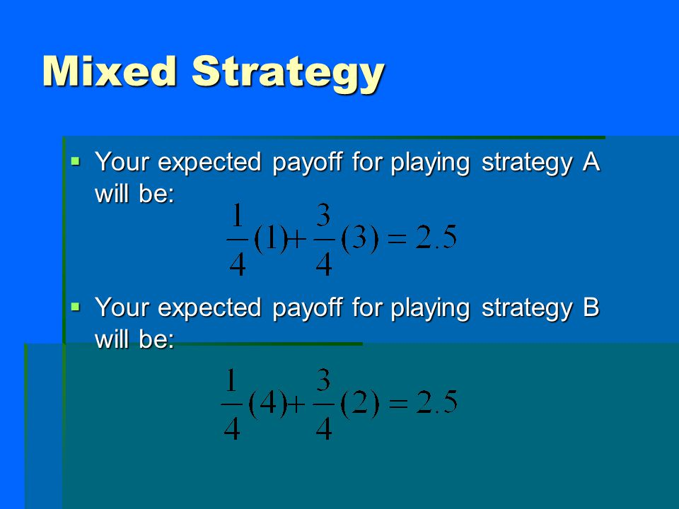 Mixed Strategy  Your expected payoff for playing strategy A will be:  Your expected payoff for playing strategy B will be: